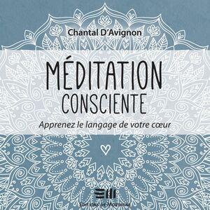 Méditation consciente - Tome 2 Apprenez le langage de votre cœur
