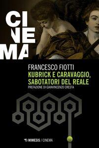 Kubrick e Caravaggio, sabotatori del reale