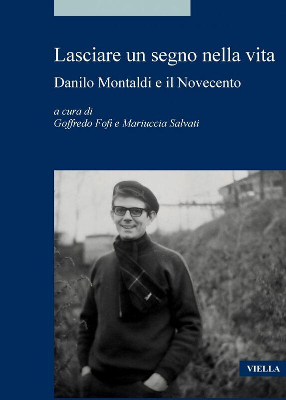 Lasciare un segno nella vita Danilo Montaldi e il Novecento