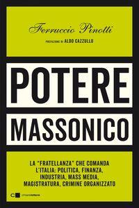 """Potere massonico La """"fratellanza"""" che comanda l'Italia:  politica, finanza, industria,  mass media, magistratura, crimine organizzato"""