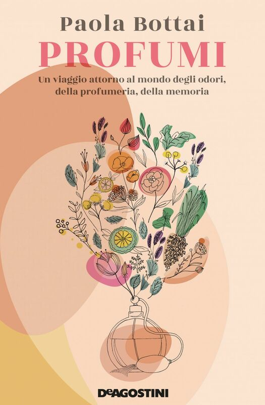 Profumi Un viaggio attorno al mondo degli odori, della profumeria, della memoria