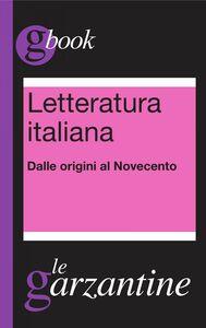 Letteratura italiana - Dalle origini al Novecento Garzantine