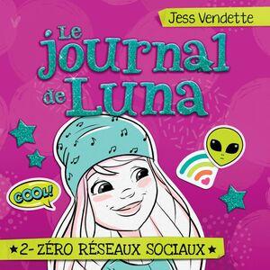Le journal de Luna - Tome 2 Zéro réseaux sociaux