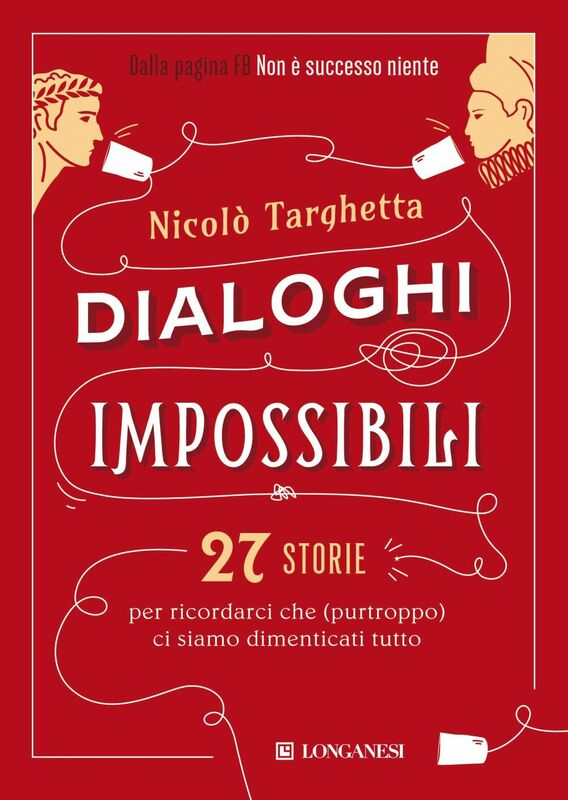Dialoghi impossibili 27 storie per ricordarci che (purtroppo) ci siamo dimenticati tutto