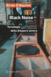 Black Noise Tecnologie della diaspora sonora