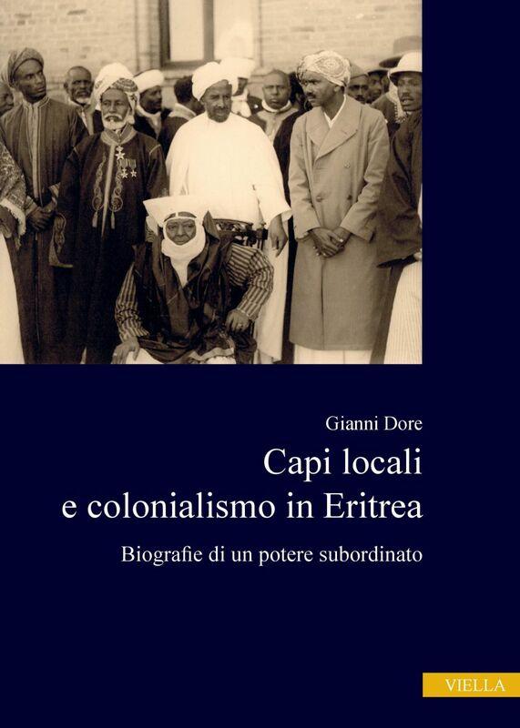 Capi locali e colonialismo in Eritrea Biografie di un potere subordinato (1937-1941)