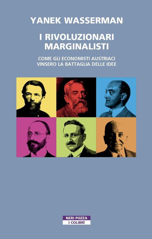 I rivoluzionari marginalisti Come gli economisti austriaci vinsero la Battaglia delle idee