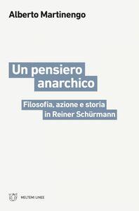 Un pensiero anarchico Filosofia, azione e storia in Reiner Schürmann