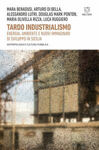 Tardo industrialismo Energia, ambiente e nuovi immaginari di sviluppo in Sicilia