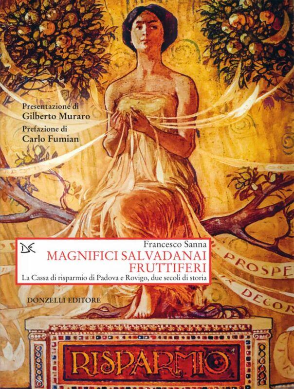 Magnifici salvadanai fruttiferi La Cassa di risparmio di Padova e Rovigo, due secoli di storia