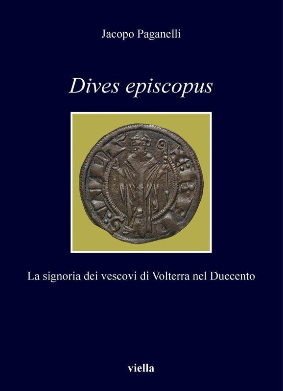Dives episcopus La signoria dei vescovi di Volterra nel Duecento