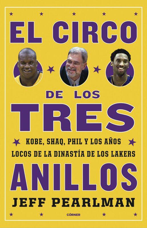 El circo de los tres anillos Kobe, Shaq, Phil y los años locos de la dinastía de los Lakers