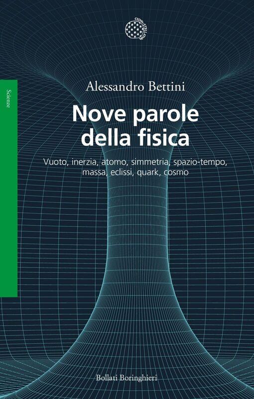 Nove parole della fisica Vuoto, inerzia, atomo, simmetria, spazio-tempo, massa, eclissi, quark, cosmo