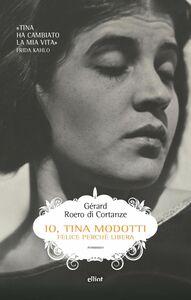 Io, Tina Modotti Felice perché libera