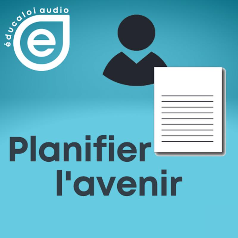Éducaloi audio – Série planifier l'avenir – Ép. 4 Utiliser le mandat de protection d'un proche : l'homologation
