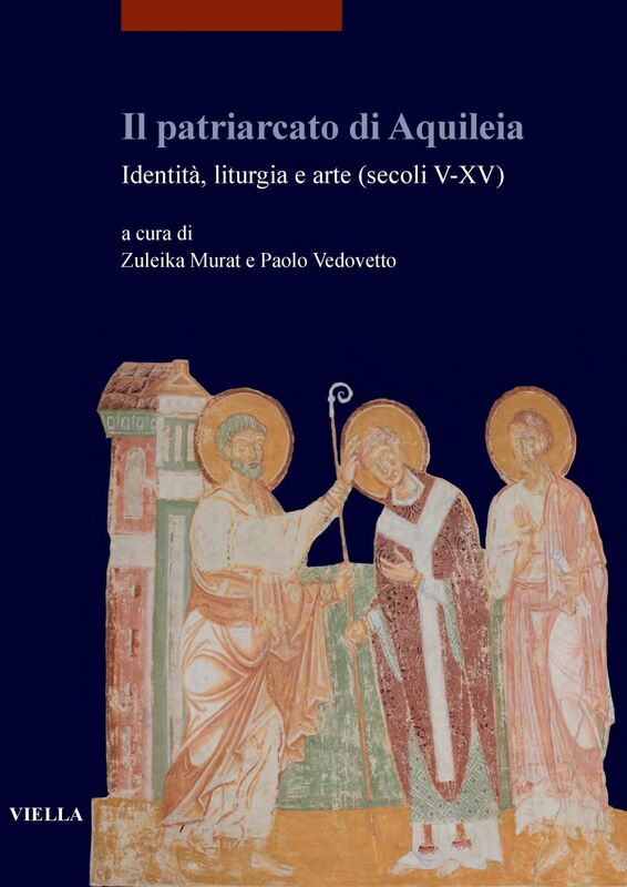 Il patriarcato di Aquileia Identità, liturgia e arte (secoli V-XV)