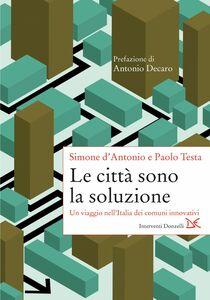 Le città sono la soluzione Un viaggio nell'Italia dei comuni innovativi