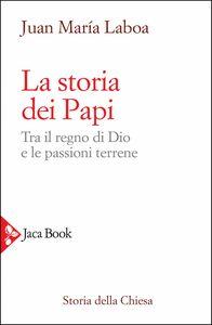 La storia dei Papi Tra il regno di Dio e le passioni terrene