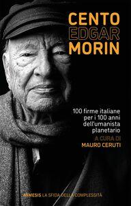 Cento Edgar Morin 100 firme italiane per i 100 anni dell'umanista planetario