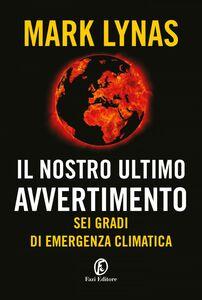 Il nostro ultimo avvertimento Sei gradi di emergenza climatica