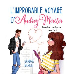 L'improbable voyage d'Audrey Mercier - Tome 2 Fais-toi confiance, beauté !