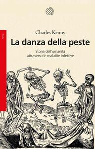 La danza della peste Storia dell'umanità attraverso le malattie infettive