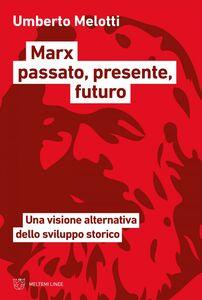 Marx passato, presente, futuro Una visione alternativa dello sviluppo storico