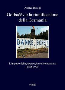 Gorbačëv e la riunificazione della Germania L'impatto della perestrojka sul comunismo (1985-1990)