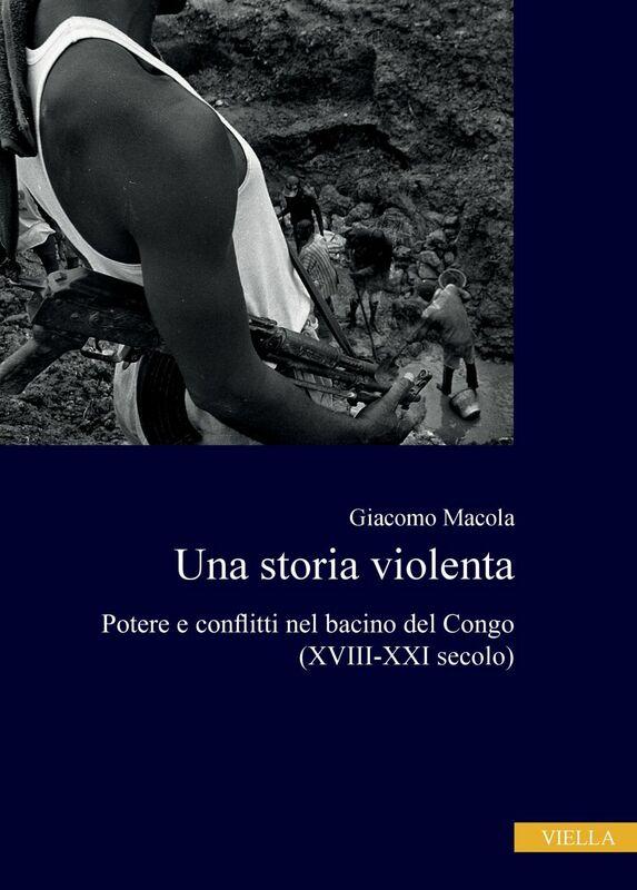 Una storia violenta Potere e conflitti nel bacino del Congo (XVIII-XXI secolo)