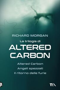 La trilogia di Altered Carbon Altered Carbon - Angeli spezzati - Il ritorno delle furie