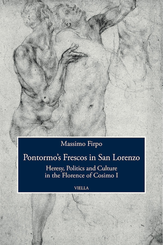Pontormo's Frescos in San Lorenzo Heresy, Politics and Culture in the Florence of Cosimo I
