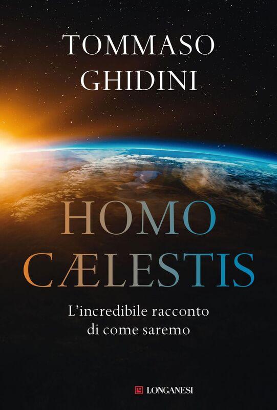 Homo Caelestis L'incredibile racconto di come saremo