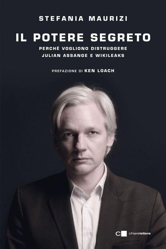 Il potere segreto Perché vogliono distruggere Julian Assange e WikiLeaks