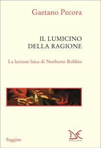Il lumicino della ragione La lezione laica di Norberto Bobbio
