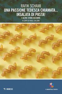 Una passione tedesca chiamata... insalata di pasta! e altre storie bizzarre