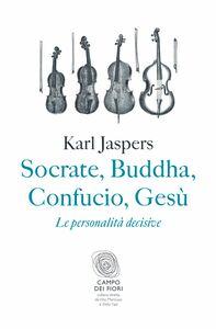 Socrate, Buddha, Confucio, Gesù Le personalità decisive