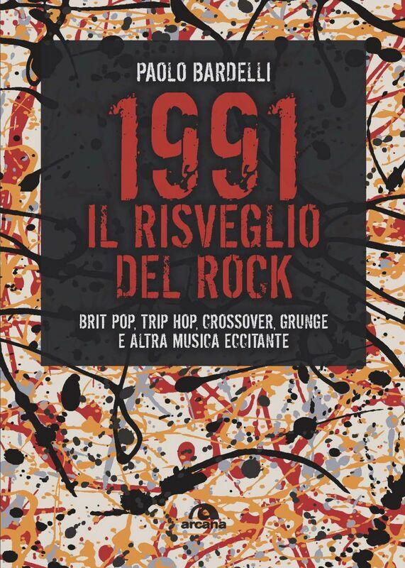 1991 Il risveglio del rock Brit pop, trip hop, crossover, grunge e altra musica eccitante