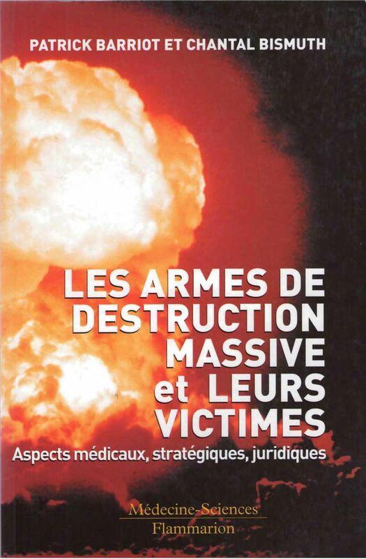 Les armes de destruction massive et leurs victimes : aspects médicaux, stratégiques, juridiques