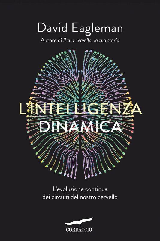L'intelligenza dinamica L'evoluzione continua dei circuiti del nostro cervello