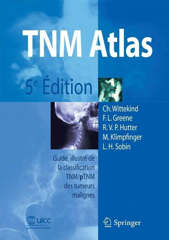TNM atlas : guide illustré de la classification TNM-pTNM des tumeurs malignes