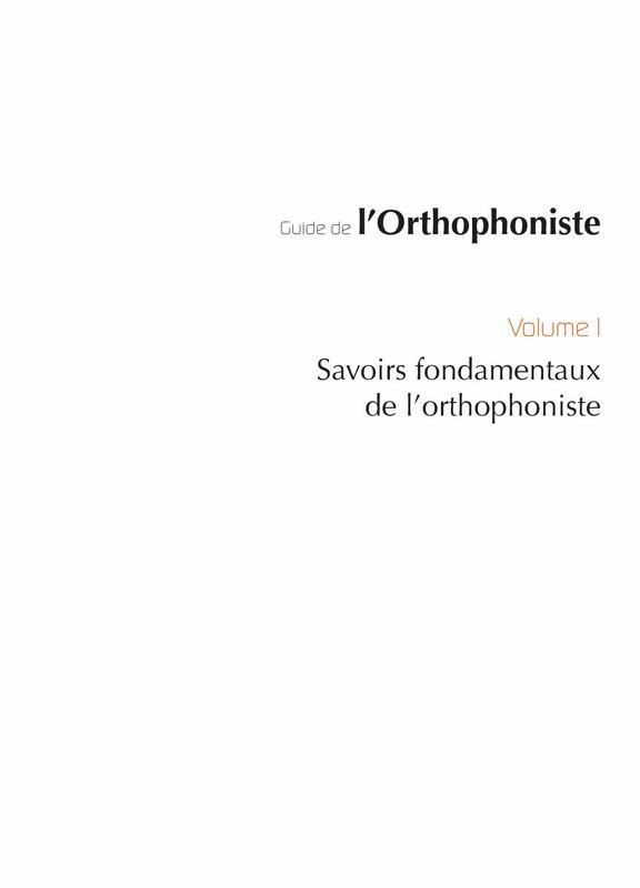 Guide de l'orthophoniste Volume 1, Savoirs fondamentaux de l'orthophoniste