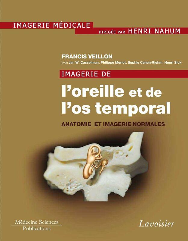 Imagerie de l'oreille et de l'os temporal Volume 1, Anatomie et imagerie normales