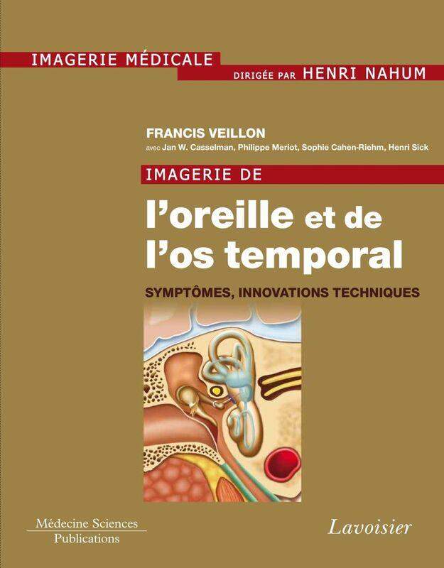 Imagerie de l'oreille et de l'os temporal Volume 6, Symptômes, innovations techniques