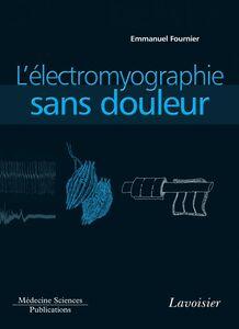 Electromyographie Volume 1, L'électromyographie sans douleur : principes et précautions techniques de l'examen