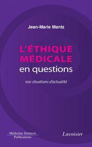L'éthique médicale en questions : 100 situations d'actualité