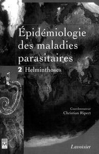 Epidémiologie des maladies parasitaires : protozooses et helminthoses, réservoirs, vecteurs et transmission Volume 2, Helminthoses