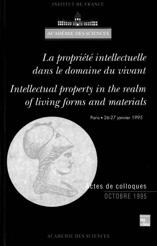 La propriété intellectuelle dans le domaine du vivant Intellectual property in the realm of living forms and materiels : colloque international, Paris, 26-27 janv. 1995