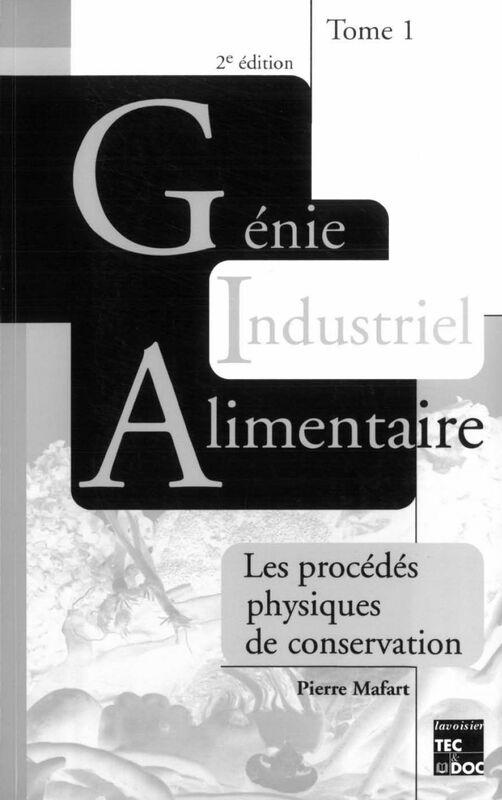Génie industriel alimentaire Volume 1, Les procédés physiques de conservation