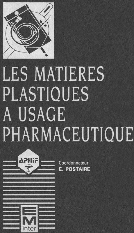 Les Matières plastiques à usage pharmaceutique : propriétés générales et biotechniques