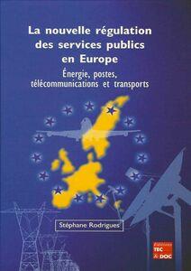 La nouvelle régulation des services publics en Europe : énergie, postes, télécommunications et transports
